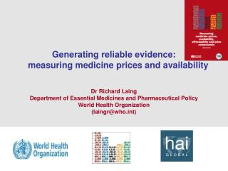 Generating reliable evidence:  measuring medicine prices and availability Dr Richard Laing
