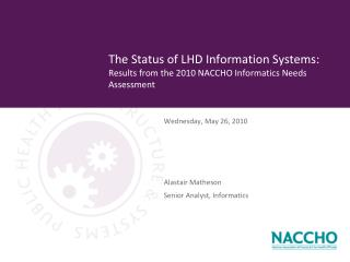 The Status of LHD Information Systems: Results from the 2010 NACCHO Informatics Needs Assessment