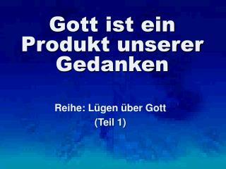 Gott ist ein Produkt unserer Gedanken