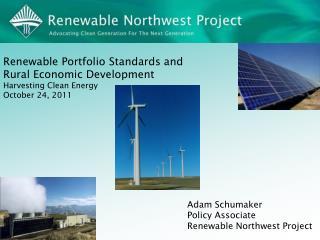 Adam Schumaker Policy Associate Renewable Northwest Project