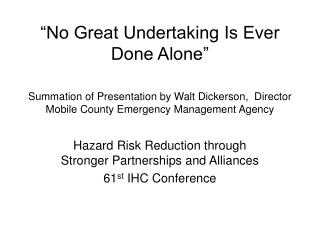 Hazard Risk Reduction through Stronger Partnerships and Alliances 61 st  IHC Conference