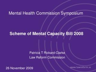 Mental Health Commission Symposium  Scheme of Mental Capacity Bill 2008