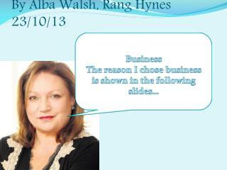 By Alba Walsh, Rang Hynes 23/10/13