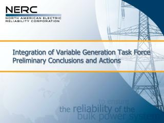 Integration of Variable Generation Task Force Preliminary Conclusions and Actions