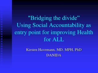"""Bridging the divide"" Using Social Accountability as entry point for improving Health for ALL"