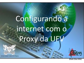 Configurando  a internet com o Proxy  da  UFV