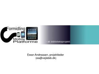 Ewan Andreasen, projektleder  (ea@vejlebib.dk)