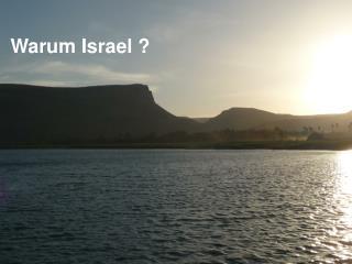 Warum Israel ?