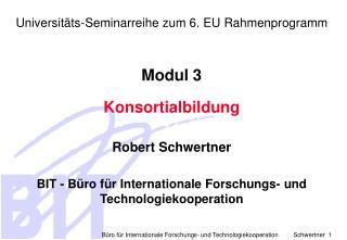 Universitäts-Seminarreihe zum 6. EU Rahmenprogramm Modul 3 Konsortialbildung Robert Schwertner