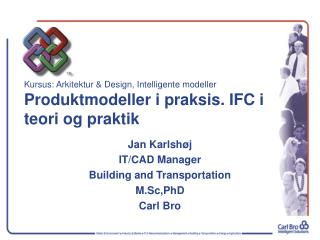 Jan Karlshøj IT/CAD Manager Building and Transportation M.Sc,PhD Carl Bro