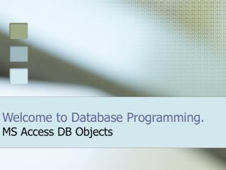 Welcome to Database Programming. MS Access DB Objects