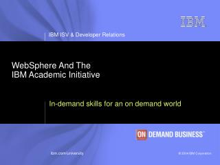 WebSphere And The  IBM Academic Initiative