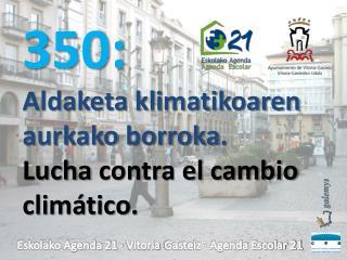 350: Aldaketa klimatikoaren aurkako borroka .  Lucha  contra el cambio climático .