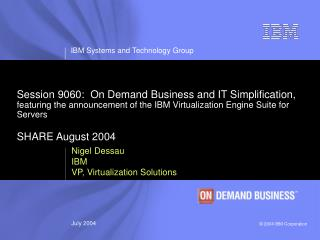 Nigel Dessau IBM VP, Virtualization Solutions
