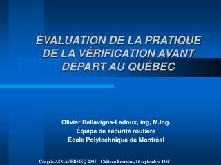 VALUATION DE LA PRATIQUE DE LA V RIFICATION AVANT D PART AU QU BEC