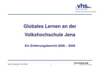 Globales Lernen an der Volkshochschule Jena Ein Erfahrungsbericht 2006 – 2009