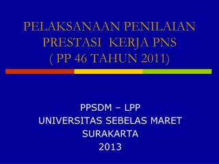 PELAKSANAAN PENILAIAN PRESTASI  KERJA PNS  ( PP 46 TAHUN 2011)