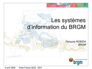 Les systèmes d'information du BRGM François ROBIDA BRGM