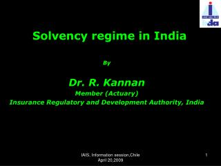 Solvency regime in India By Dr. R. Kannan Member (Actuary)