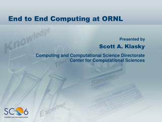 End to End Computing at ORNL