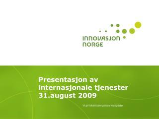 Presentasjon av internasjonale tjenester 31.august 2009