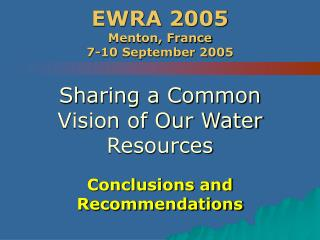 EWRA 2005 Menton, France 7-10 September 2005 Sharing a Common Vision of Our Water Resources