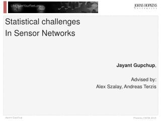 Statistical challenges In Sensor Networks Jayant  Gupchup , Advised by: