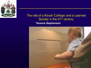 The role of a  Royal College and a Learned Society in the 21 st  century