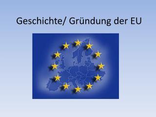 Geschichte/ Gründung der EU