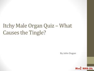 Itchy Male Organ Quiz – What Causes the Tingle