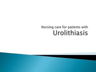 Nursing care for patients with  Urolithiasis