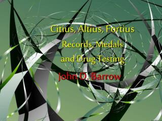 Citius, Altius, Fortius Records, Medals  and Drug Testing