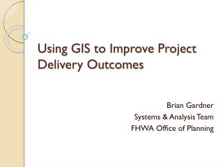 Using  GIS to Improve Project Delivery Outcomes