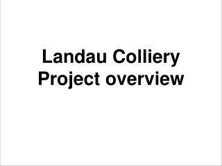 Landau Colliery Project overview