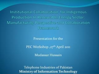 Presentation for the PEC Workshop ,27 th  April 2011 Mudassar Hussain