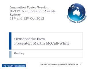 Orthopaedic Flow  Presenter: Martin McCall-White
