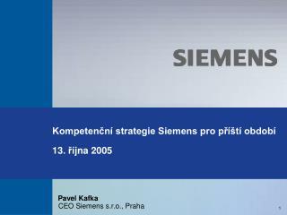 Kompetenční strategie Siemens pro příští období  1 3 . ří jna  2005