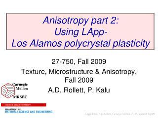 Anisotropy part 2: Using LApp-  Los Alamos polycrystal plasticity