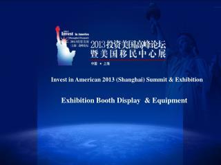 Invest in American 2013 (Shanghai) Summit & Exhibition