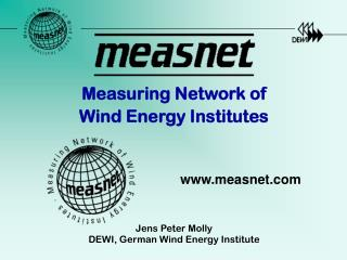 Measuring Network of Wind Energy Institutes Jens Peter Molly  DEWI, German Wind Energy Institute
