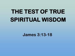 THE TEST OF TRUE SPIRITUAL WISDOM