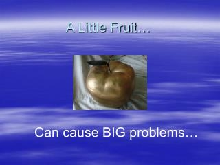 A Little Fruit…