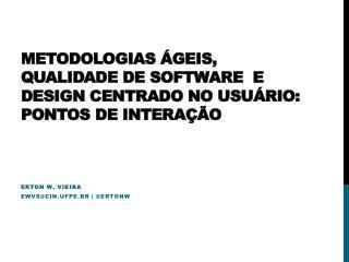 Metodologias Ágeis, Qualidade de Software  e  Design Centrado no usuário:  Pontos de Interação