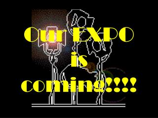 Our EXPO is coming!!!!