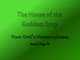 The House of the  Goddess Envy
