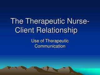 The Therapeutic Nurse-Client Relationship