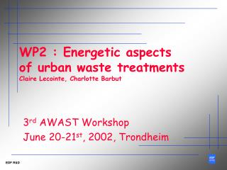 WP2 : Energetic aspects of urban waste treatments Claire Lecointe, Charlotte Barbut