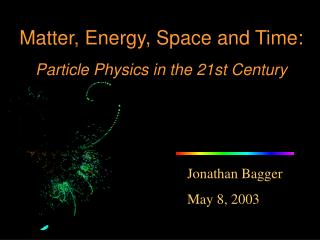 Matter, Energy, Space and Time:  Particle Physics in the 21st Century