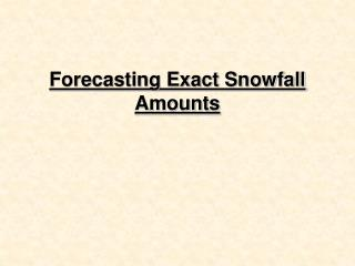 Forecasting Exact Snowfall Amounts