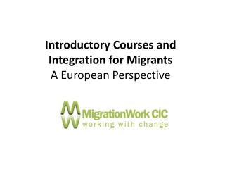 Introductory Courses and Integration for Migrants A European Perspective